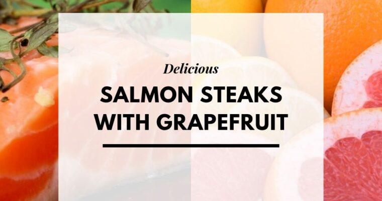 Salmon Steaks with Grapefruit